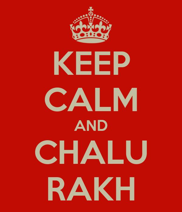 KEEP CALM AND CHALU RAKH