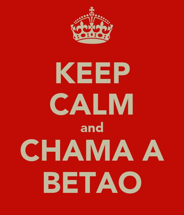 KEEP CALM and CHAMA A BETAO