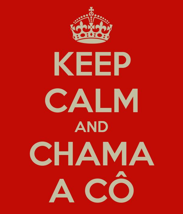 KEEP CALM AND CHAMA A CÔ