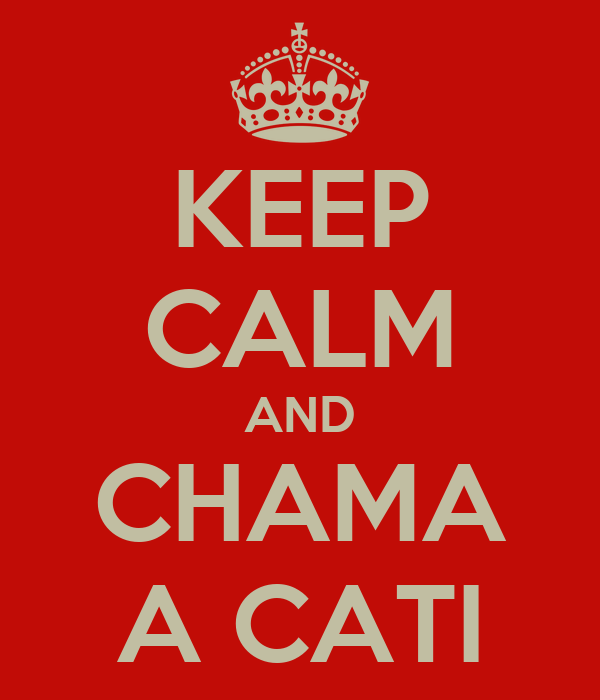 KEEP CALM AND CHAMA A CATI