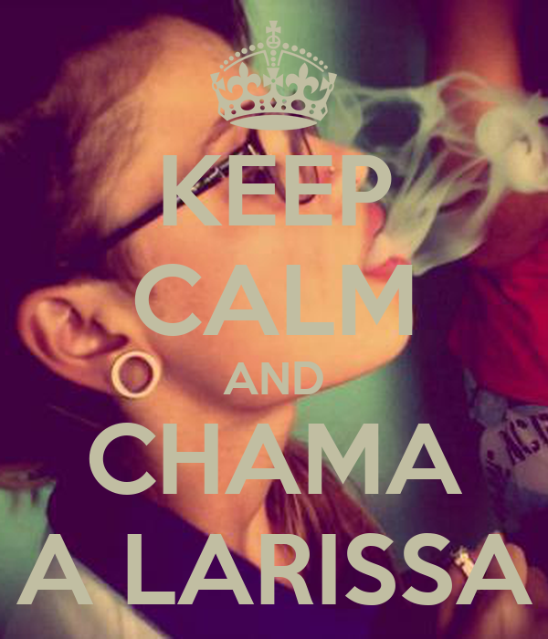 KEEP CALM AND CHAMA A LARISSA
