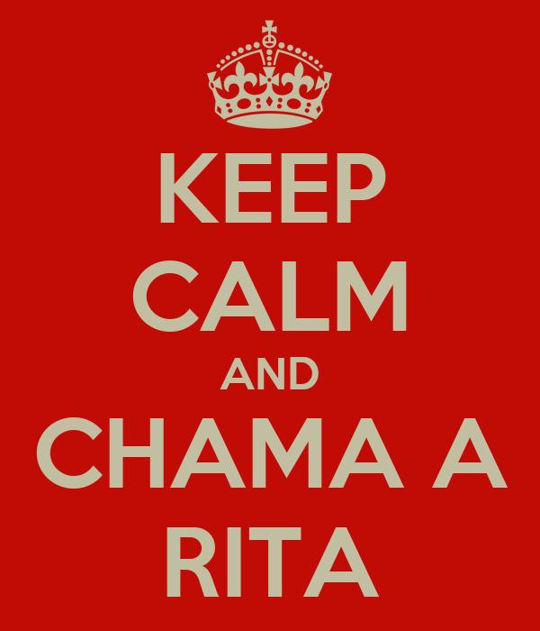 KEEP CALM AND CHAMA A RITA