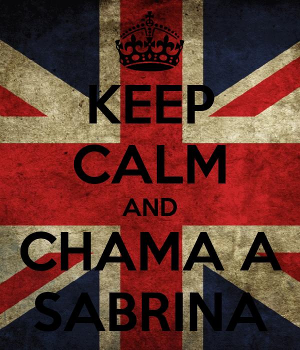 KEEP CALM AND CHAMA A SABRINA