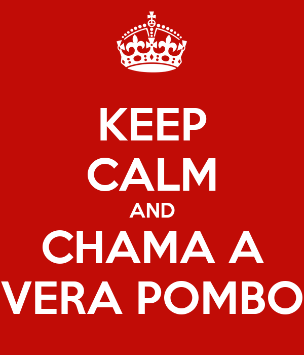 KEEP CALM AND CHAMA A VERA POMBO