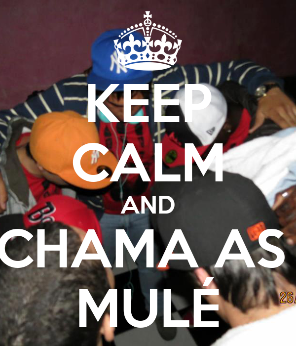 KEEP CALM AND CHAMA AS  MULÉ