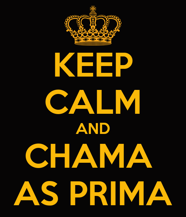 KEEP CALM AND CHAMA  AS PRIMA