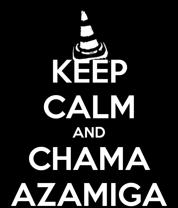 KEEP CALM AND CHAMA AZAMIGA