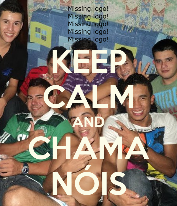 KEEP CALM AND CHAMA NÓIS