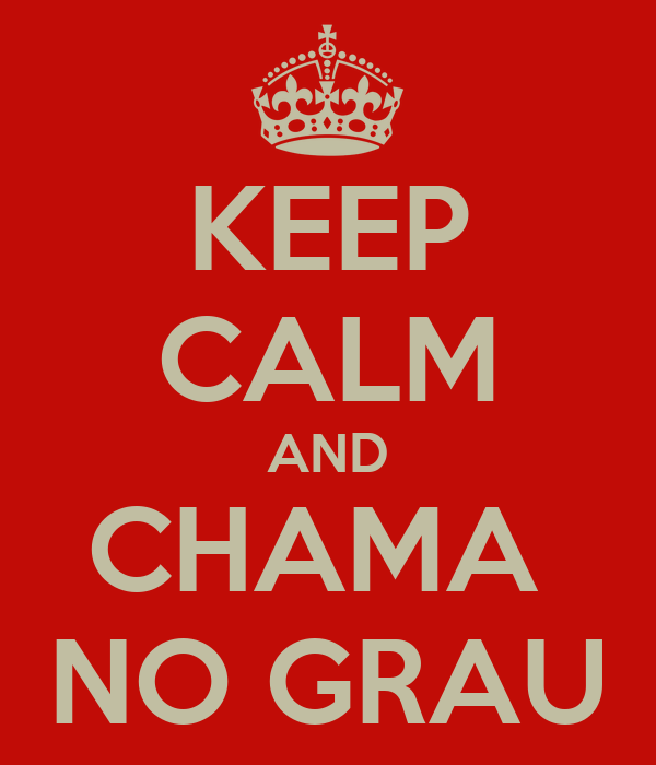 KEEP CALM AND CHAMA  NO GRAU