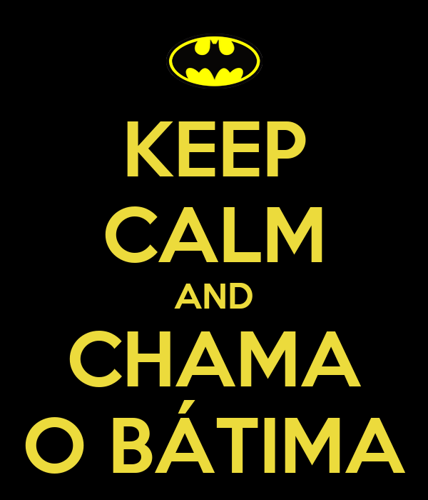 KEEP CALM AND CHAMA O BÁTIMA