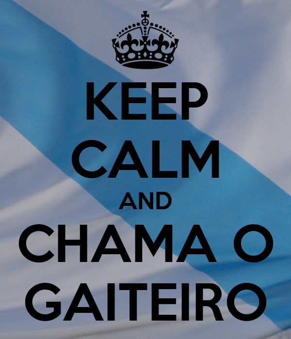 KEEP CALM AND CHAMA O GAITEIRO