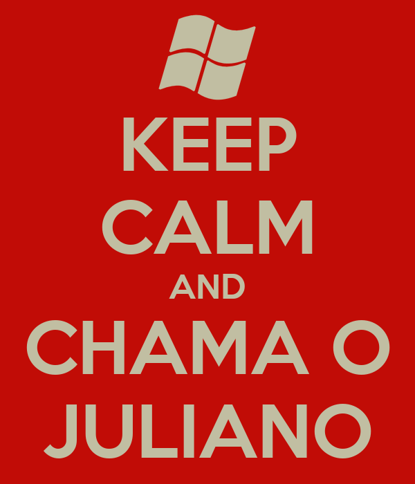 KEEP CALM AND CHAMA O JULIANO