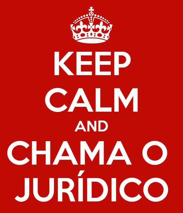 KEEP CALM AND CHAMA O  JURÍDICO