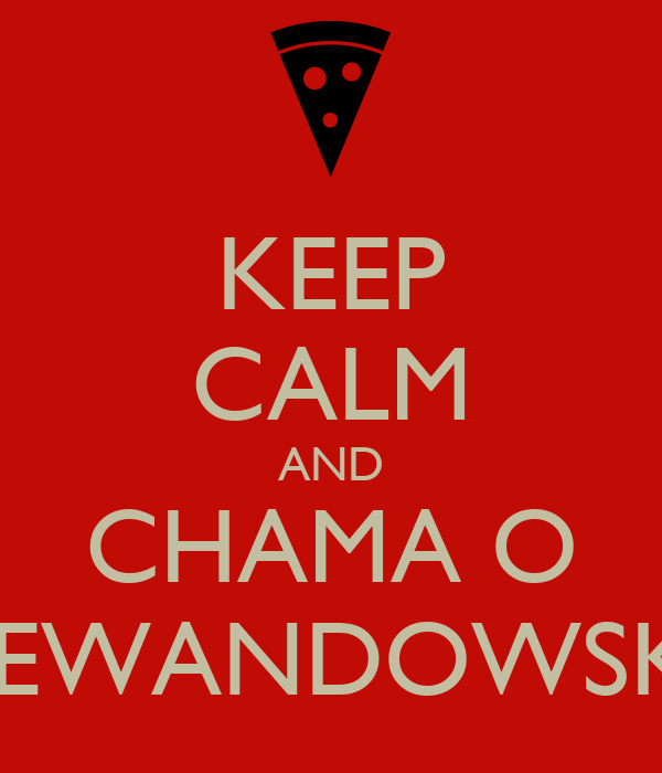 KEEP CALM AND CHAMA O LEWANDOWSKI