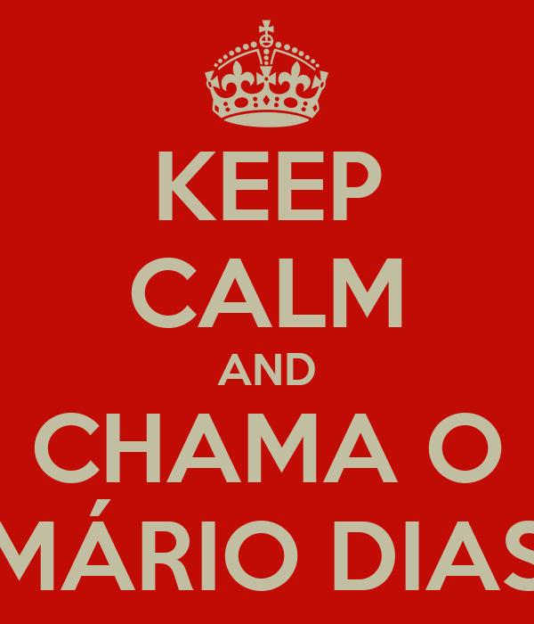 KEEP CALM AND CHAMA O MÁRIO DIAS