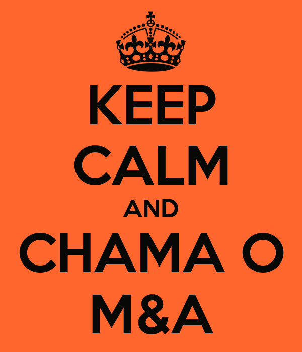 KEEP CALM AND CHAMA O M&A