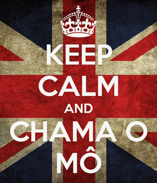 KEEP CALM AND CHAMA O MÔ