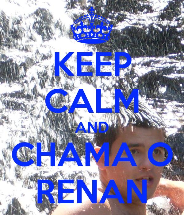 KEEP CALM AND CHAMA O RENAN