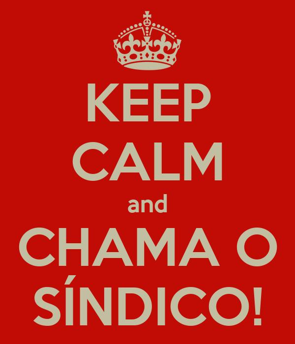 KEEP CALM and CHAMA O SÍNDICO!