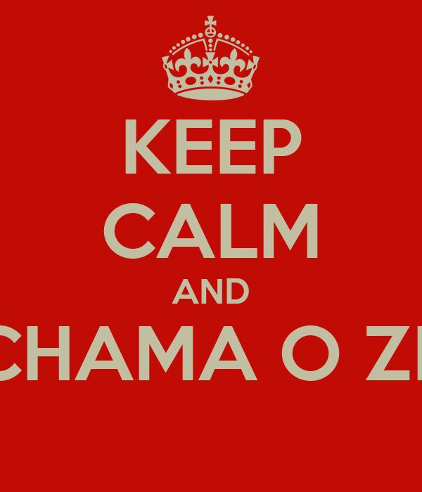 KEEP CALM AND CHAMA O ZÉ