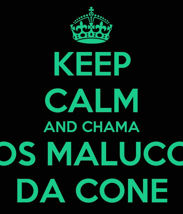 KEEP CALM AND CHAMA OS MALUCO DA CONE