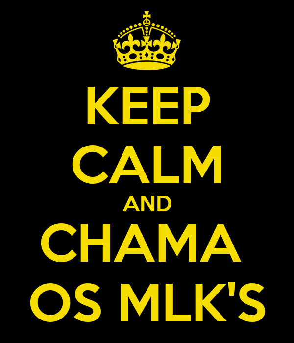 KEEP CALM AND CHAMA  OS MLK'S