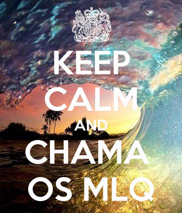 KEEP CALM AND CHAMA  OS MLQ