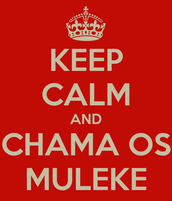 KEEP CALM AND CHAMA OS MULEKE
