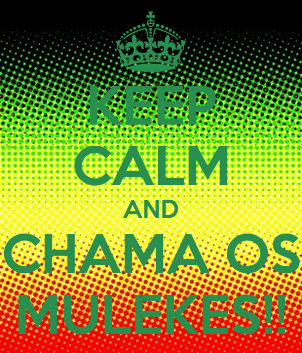 KEEP CALM AND CHAMA OS MULEKES!!