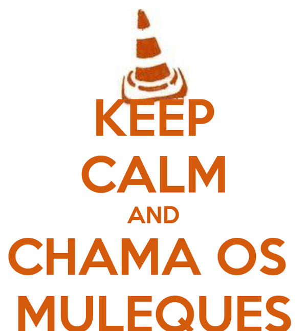 KEEP CALM AND CHAMA OS  MULEQUES
