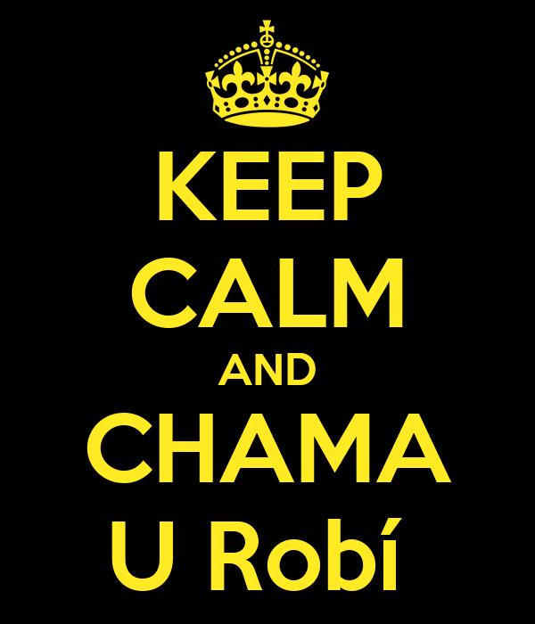 KEEP CALM AND CHAMA U Robí