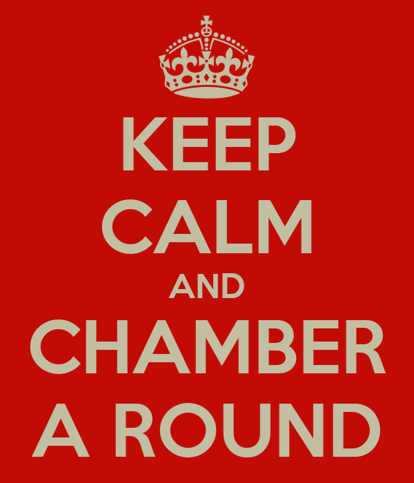KEEP CALM AND CHAMBER A ROUND