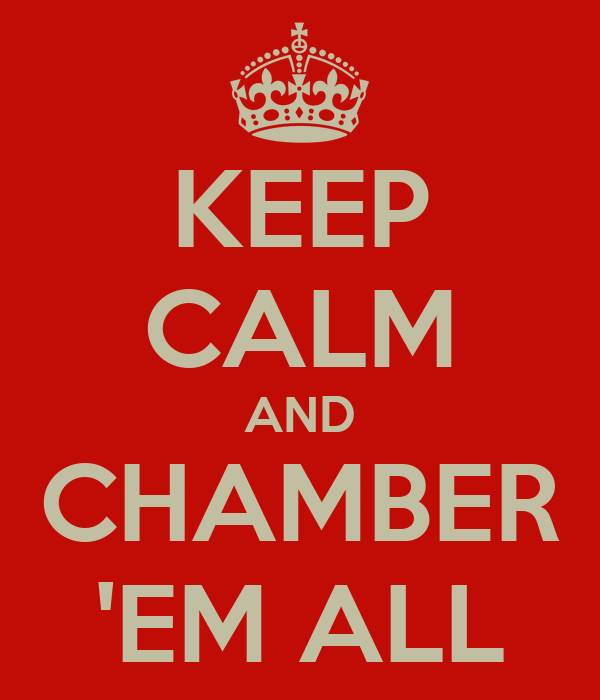KEEP CALM AND CHAMBER 'EM ALL