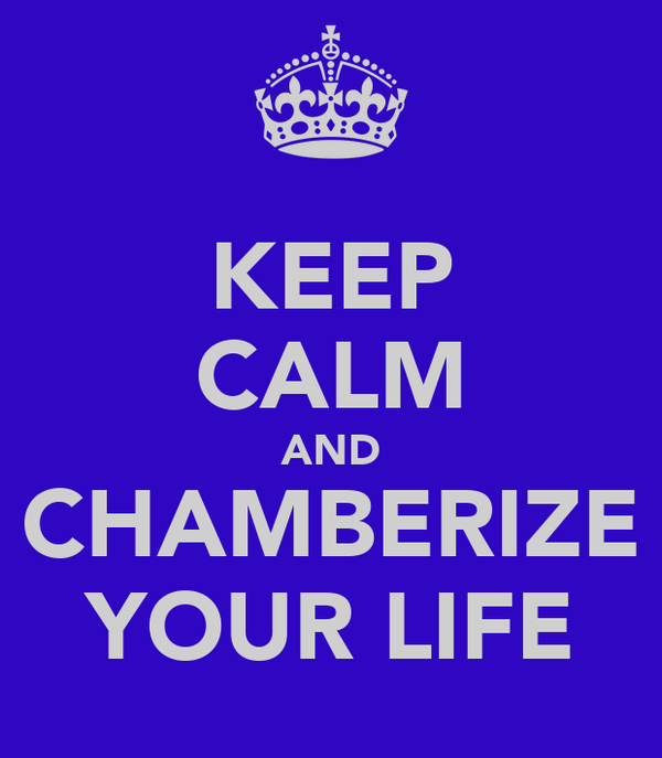 KEEP CALM AND CHAMBERIZE YOUR LIFE