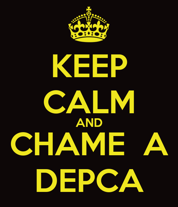 KEEP CALM AND CHAME  A DEPCA