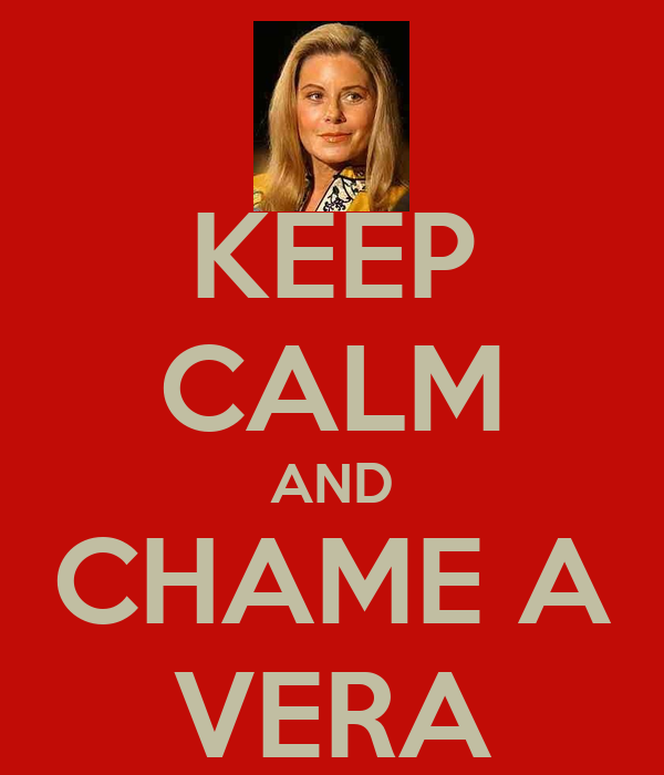 KEEP CALM AND CHAME A VERA
