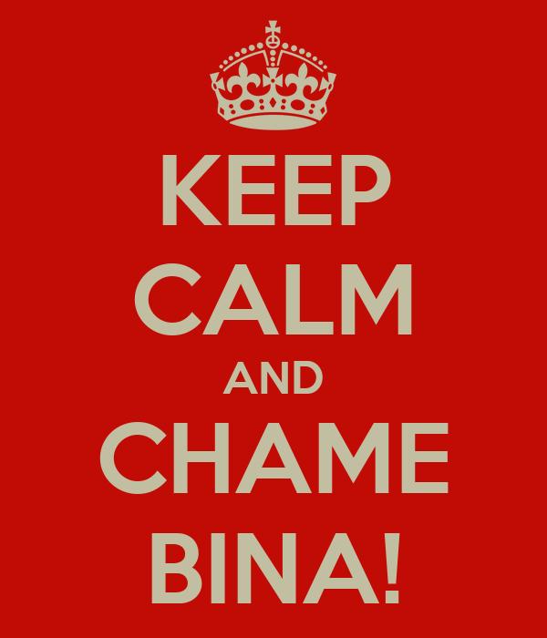 KEEP CALM AND CHAME BINA!
