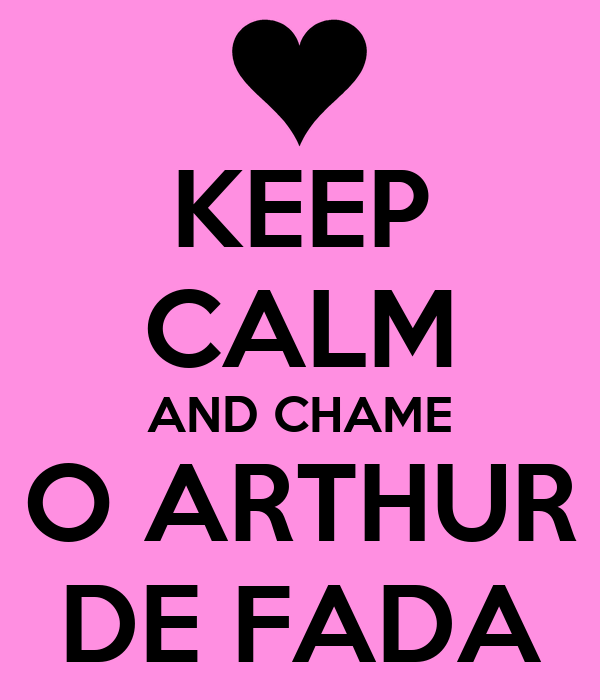 KEEP CALM AND CHAME O ARTHUR DE FADA