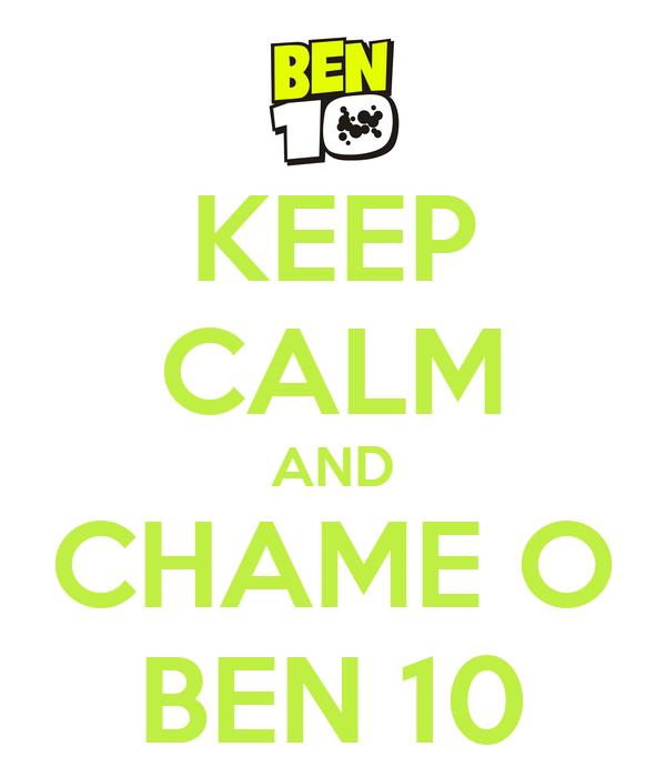 KEEP CALM AND CHAME O BEN 10