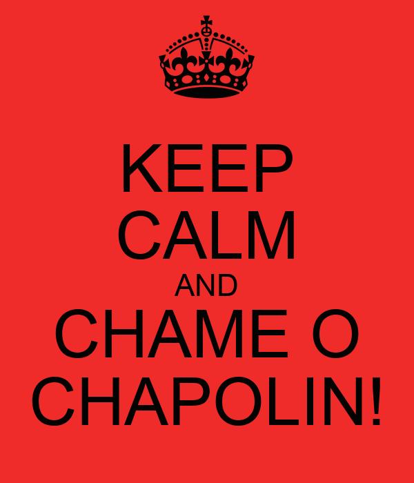 KEEP CALM AND CHAME O CHAPOLIN!