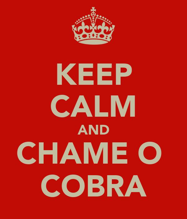 KEEP CALM AND CHAME O  COBRA