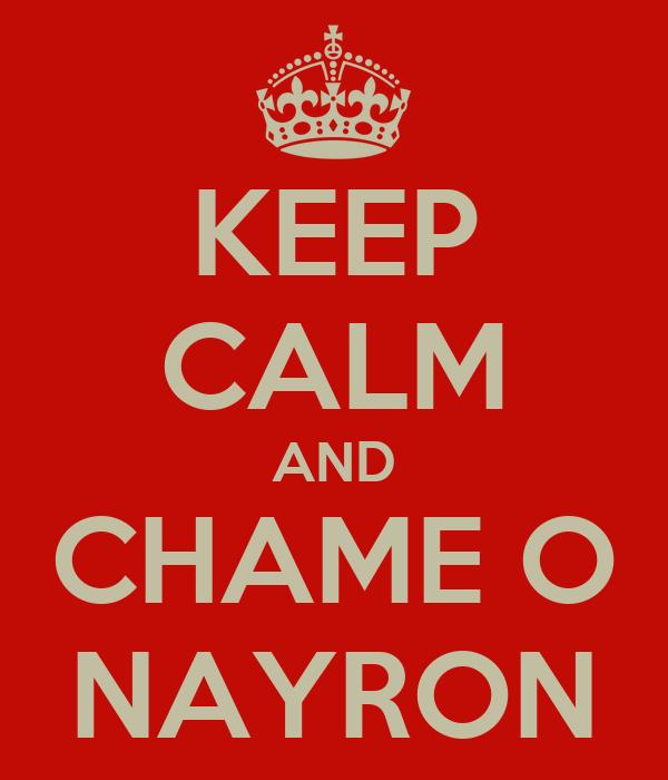 KEEP CALM AND CHAME O NAYRON