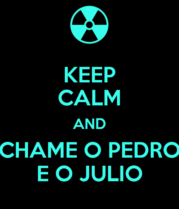 KEEP CALM AND CHAME O PEDRO E O JULIO