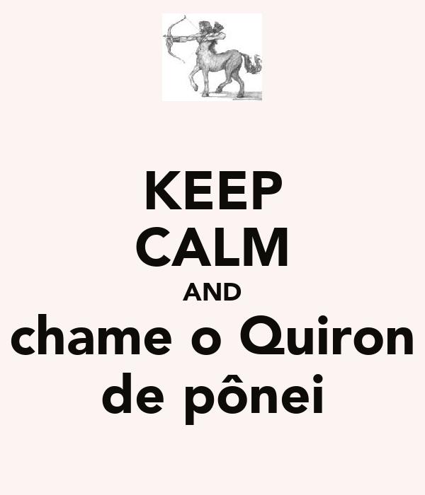 KEEP CALM AND chame o Quiron de pônei