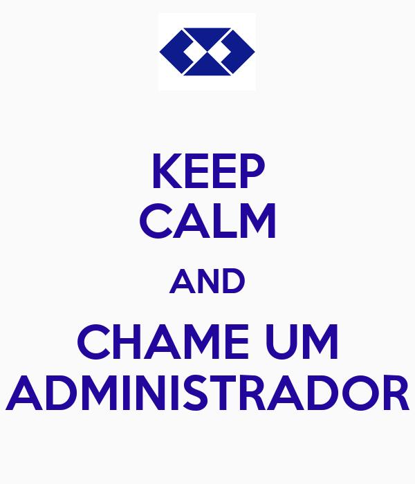 KEEP CALM AND CHAME UM ADMINISTRADOR