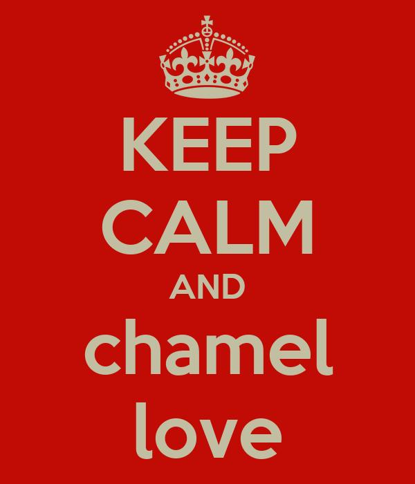 KEEP CALM AND chamel love