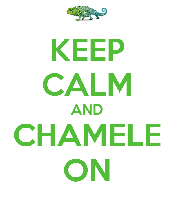 KEEP CALM AND CHAMELE ON