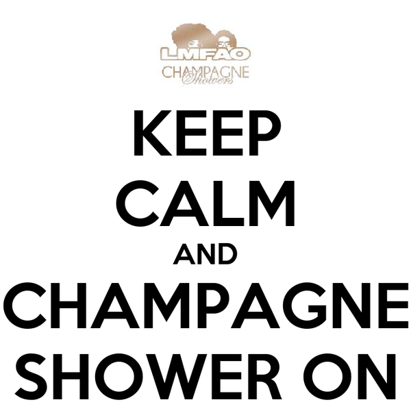 KEEP CALM AND CHAMPAGNE SHOWER ON