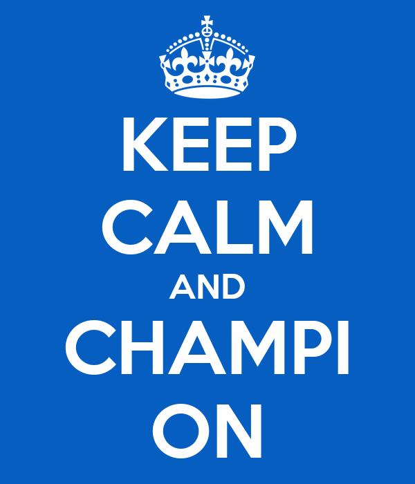KEEP CALM AND CHAMPI ON