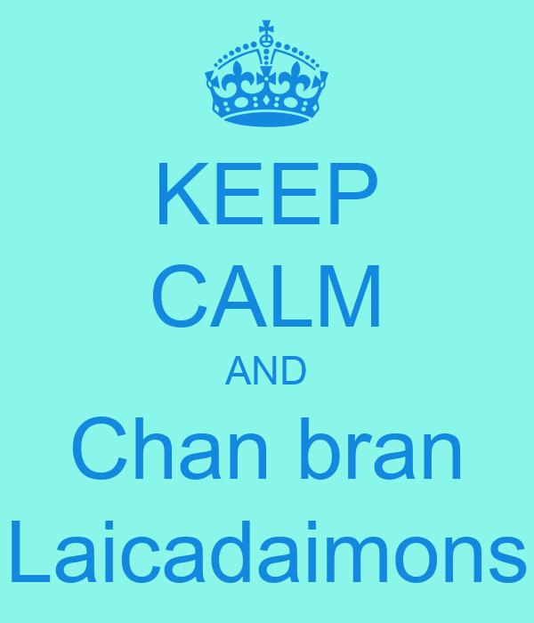 KEEP CALM AND Chan bran Laicadaimons